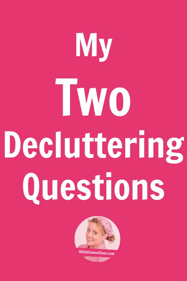 My Two Decluttering Questions pin at ASlobComesClean.com