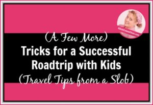 A Few More Tricks for a Successful Roadtrip with Kids – Travel Tips from a Slob