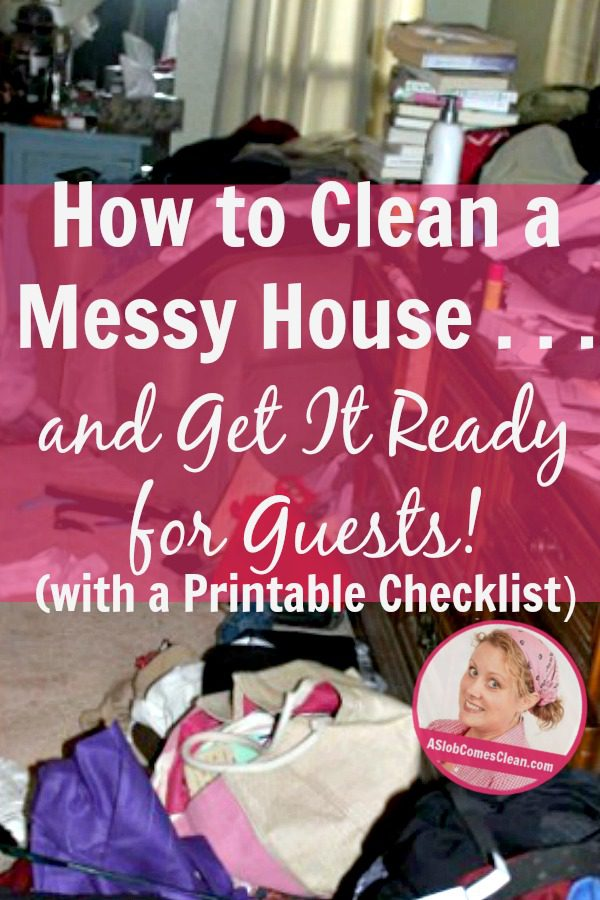 How to Clean a Messy House and Get It Ready for Guests with a printable checklist at ASlobComesClean.com