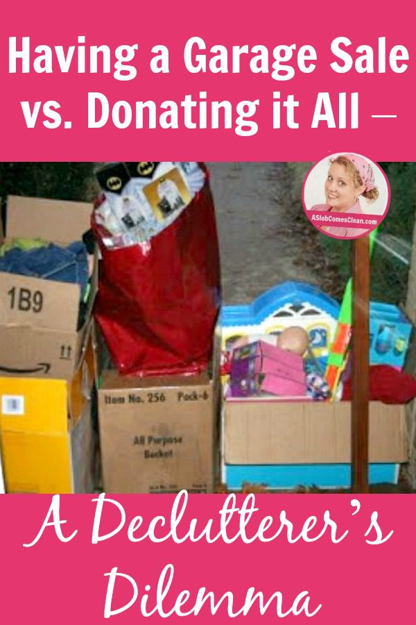 Having a Garage Sale vs. Donating it All – A Declutterer's Dilemma pin at ASlobComesClean.com