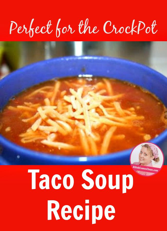 Taco Soup Recipe - Perfect for the Crockpot - A Slob Comes Clean