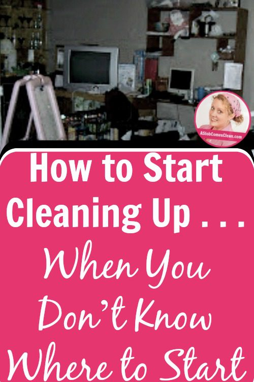 How To Start Cleaning Up When You Don 39 T Know Where