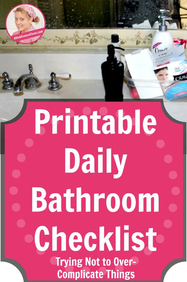 Trying Not to Over-Complicate Things - A Printable Daily Bathroom Checklist at ASlobComesClean.com pin