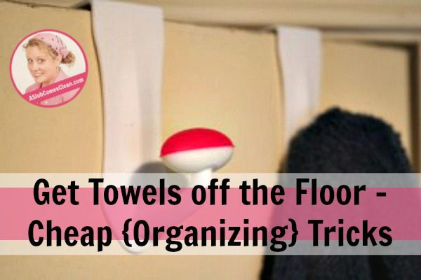 Get Towels off the Floor - Cheap {Organizing} Tricks at ASlobComesClean.com