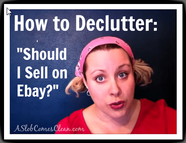 how-to-declutter-should-i-sell-this-on-ebay-at-aslobcomesclean-com-fb