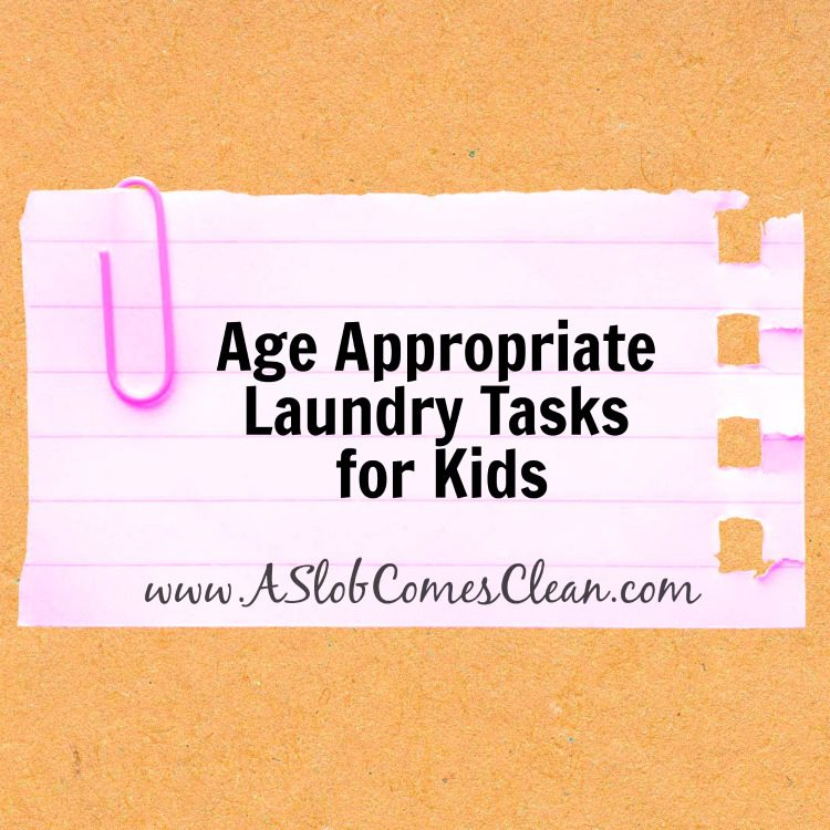 Age Appropriate Laundry Tasks for Kids - A Slob Comes Clean