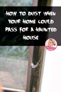 How to Dust When Your Home Could Pass for a Haunted House