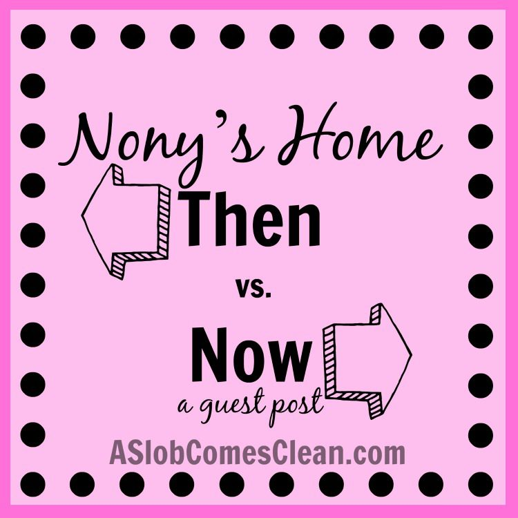 Nony's Home Then Vs  Now - A Guest Post from an Insider | A Slob