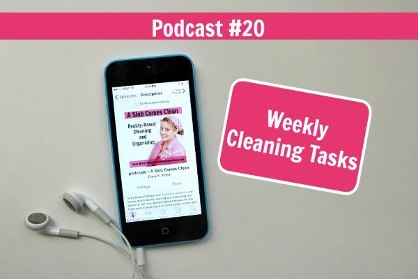 podcast 20 Weekly Cleaning Tasks at ASlobComesClean.com
