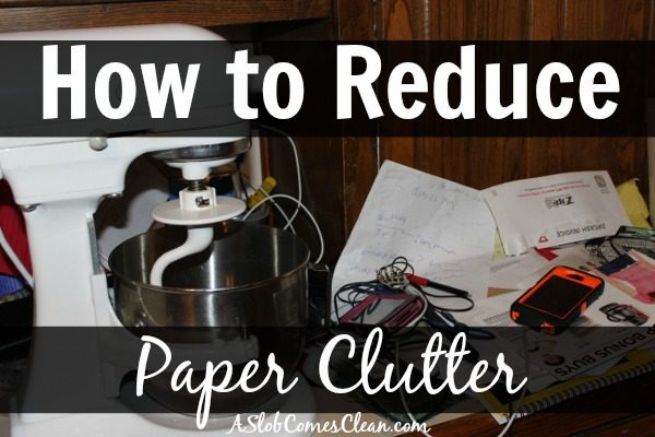 Reducing Clutter how to reduce paper clutter | a slob comes clean