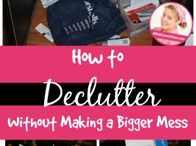 fb How to Declutter Without Making a Bigger Mess at ASlobComesClean.com