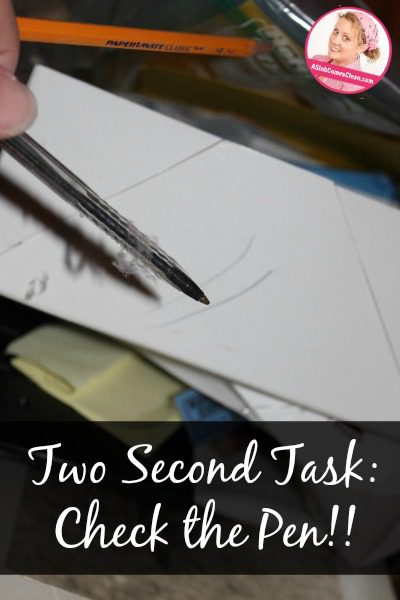 Two Second Task: Check the Pen!! at ASlobComesClean.com