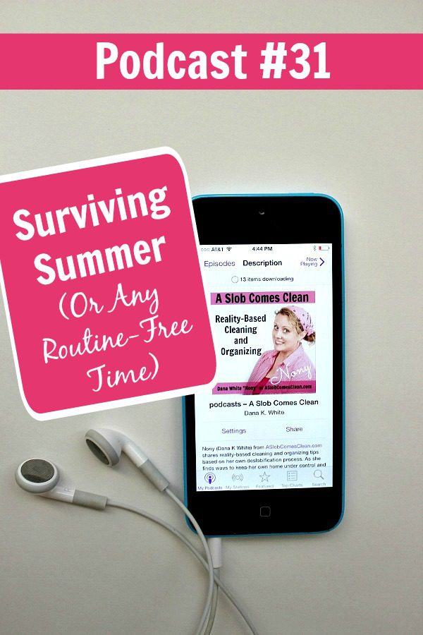 podcast31 Surviving Summer (Or Any Routine-Free Time) pin at ASlobComesClean.com