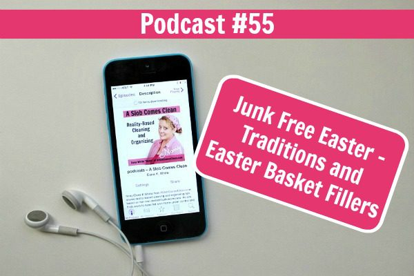 podcast 55 Junk Free Easter - Traditions and Easter Basket Fillers at ASlobComesClean.com