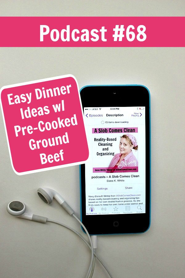 podcast 68 Easy Dinner Ideas wPre-Cooked Ground Beef at ASlobComesClean.com pin