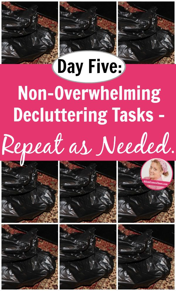 Day Five of Non-Overwhelming Decluttering Tasks - Repeat as Needed. pin at ASlobComesClean.com