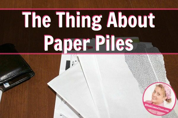 The Thing about Paper Piles at ASlobcomesClean.com