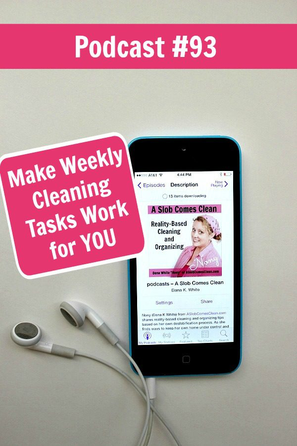 podcast 93 Make Weekly Cleaning Tasks Work for YOU pin at ASlobComesClean.com