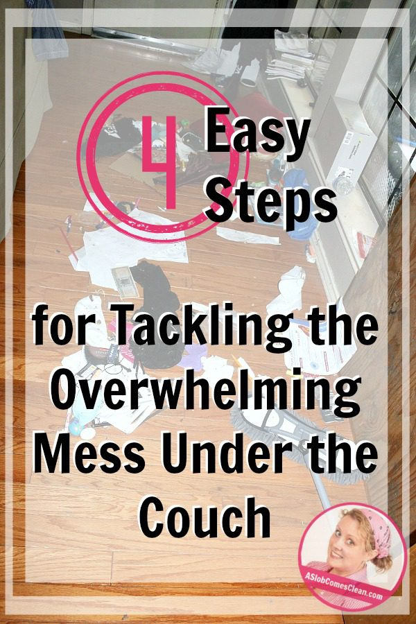 Four Easy Steps to Help Tackle the Overwhelming Mess You Find Under the Couch at ASlobComesClean.com