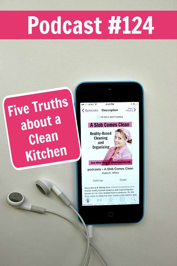 podcast 124 Five Truths about a Clean Kitchen at ASlobComesClean.com pin