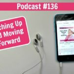 136 Catching Up and Moving Forward Podcast