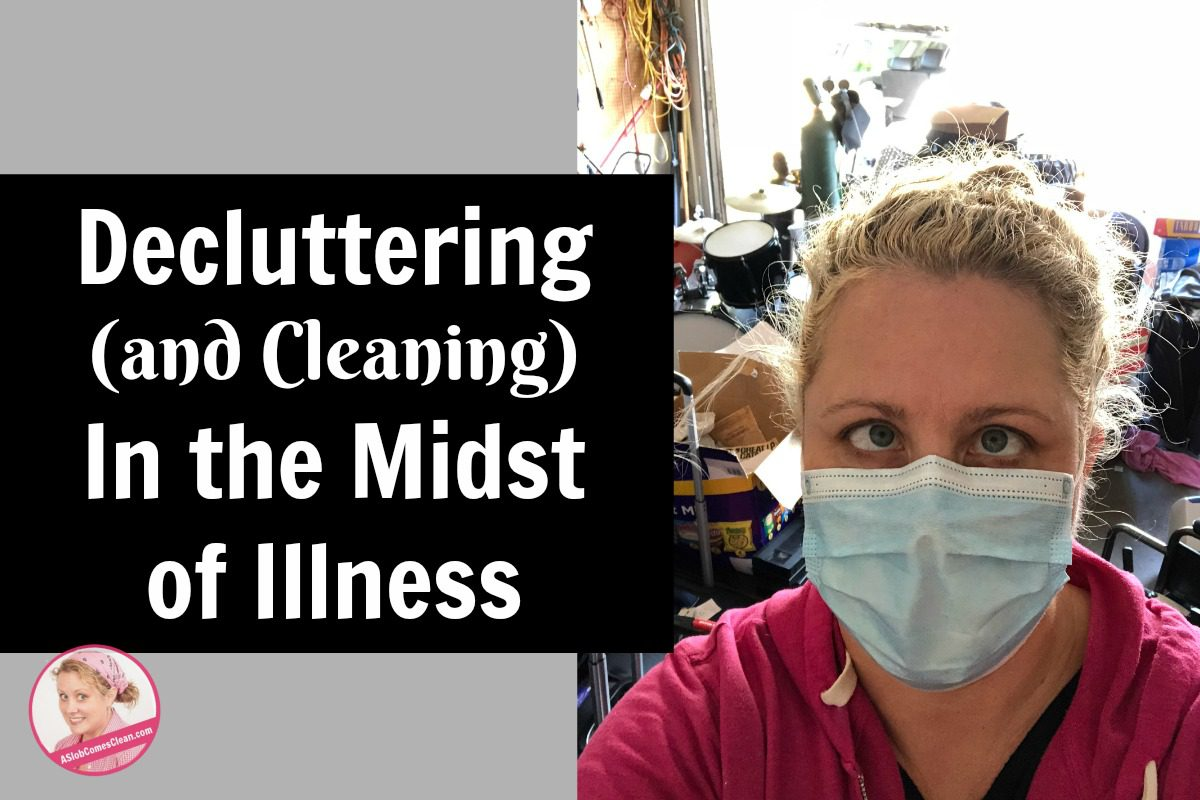 Decluttering (and Cleaning) In the Midst of Illness at ASlobComesClean.com