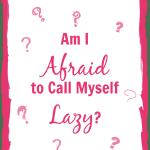 Am I Afraid to Call Myself lazy - A Slob comes Clean