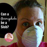 Can a Germiphobe be a Slob at ASlobComesClean.com