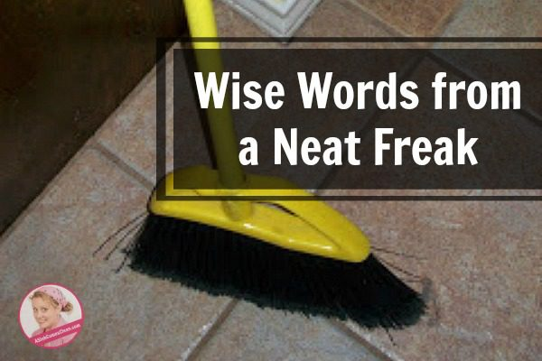 Wise Words from a Neat Freak sweep the floor at ASlobComesClean.com