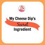 My Cheese Dip's Secret Ingredient