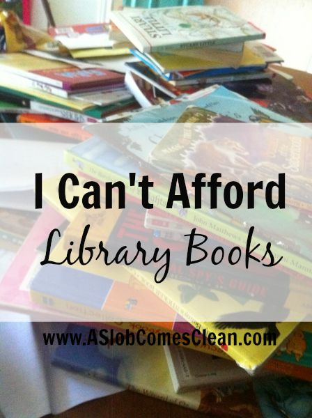 I Can't Afford Library Books - A Slob Comes Clean