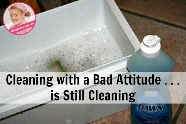 cleaning-with-a-bad-attitude-is-still-cleaning-at-aslobcomesclean-com-fb