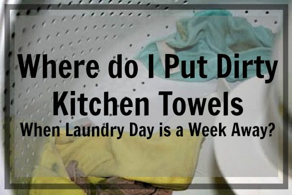 what-to-do-with-dirty-kitchen-towels-when-laundry-day-is-a-week-away-at-aslobcomesclean-com-fb