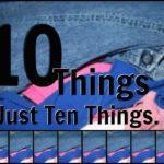 Ten Things? Just Ten Things?