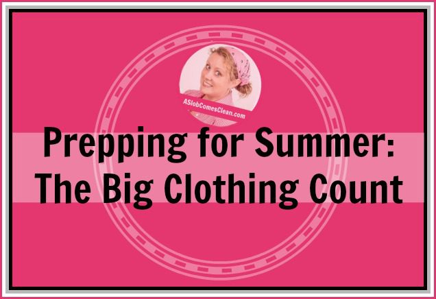 Prepping for Summer The Big Clothing Count at ASlobComesClean.com title