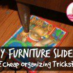 DIY Furniture Moving Sliders {Cheap Organizing Tricks}