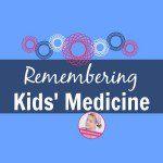 Remembering Kids Medicine - A Slob Comes Clean