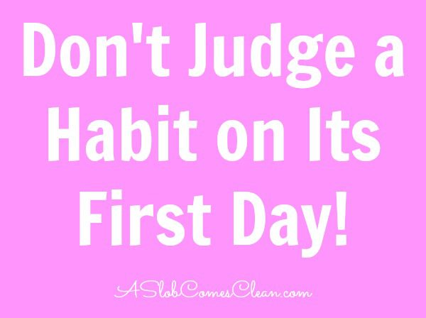Don't judge a habit on its first day