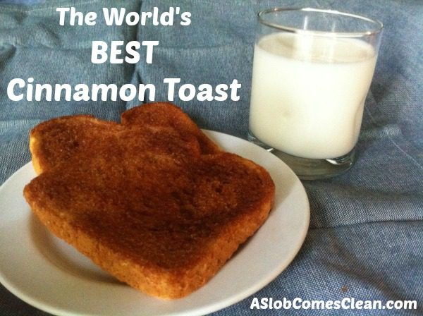 How to Make the BEST Cinnamon Toast in the World from ASlobComesClean.com