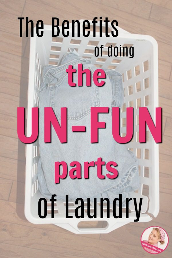 The Benefits of doing the Un-Fun Parts of Laundry at ASlobComesClean.com