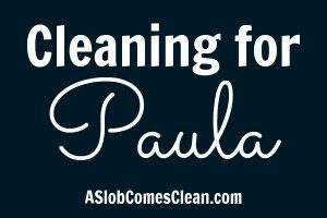 Paula's coming! Time to clean! at ASlobComesClean.com
