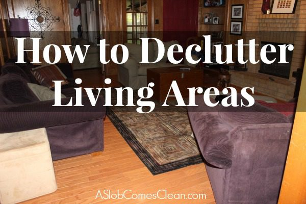 How To Declutter Living Areas At ASlobComesClean.com Part 9