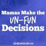 Mamas Make the UnFun Decisions