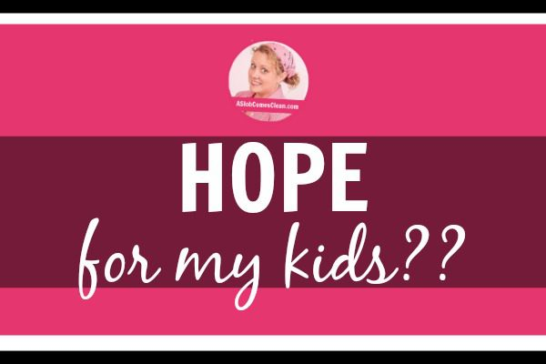 Hope for My Kids at ASlobComesClean.com