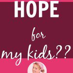 Hope for My Kids??