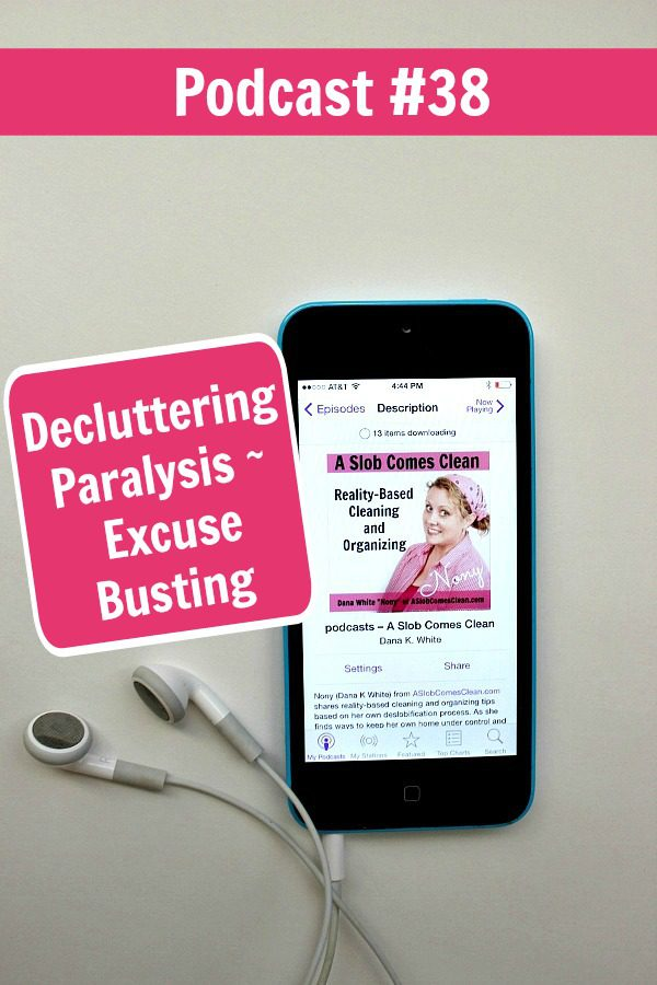 podcast 38 Decluttering ParalysisExcuse Busting pin at ASlobComesClean.com