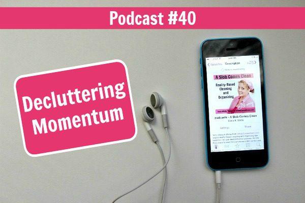 podcast_40_Decluttering_Momentum_at_ASlobComesClean.com