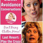 Last Resort Clutter Avoidance Conversation – Play the Crazy Card