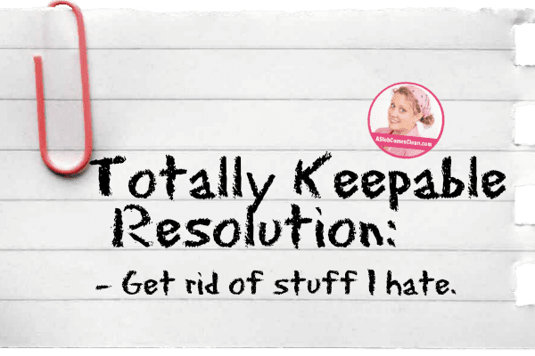 Totally Keepable Resolution Get Rid of stuff I hate title at ASlobComesClean.com