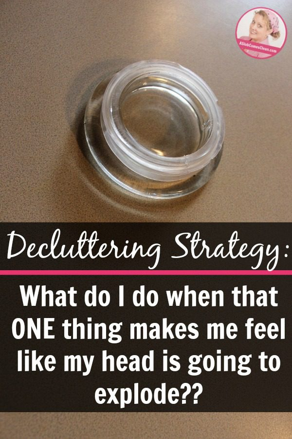 Decluttering Strategies for when decluttering is hard! I call this the Head Explosion Rule. What do I do when that ONE thing makes me feel like my head is going to explode.